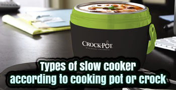 Types of slow cooker according to cooking pot or crock